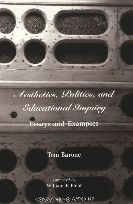 Aesthetics, Politics, and Educational Inquiry: Essays and Examples Foreword by William F. Pinar 9780820445205