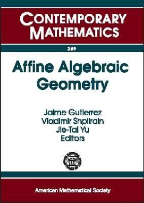 Affine Algebraic Geometry: Special Session on Affine Algebraic Geometry at the First Joint Ams-Rsme Meeting, Seville, Spain, June 18-21, 2003 9780821834763