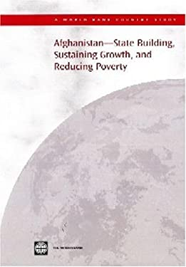 Afghanistan -- State Building, Sustaining Growth, and Reducing Poverty 9780821360958