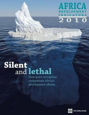 Africa Development Indicators 2010: Silent and Lethal -- How Quiet Corruption Undermines Africa's Development Efforts 9780821382042