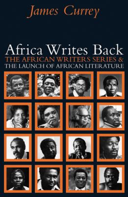 Africa Writes Back: The African Writers Series & the Launch of African Literature 9780821418437