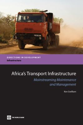 Africa's Transport Infrastructure: Mainstreaming Maintenance and Management 9780821384565
