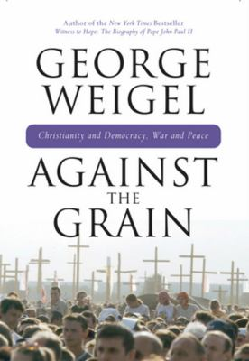 Against the Grain: Chrisitanity and Democracy, War and Peace 9780824524487