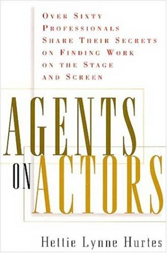 Agents on Actors: Sixty Professionals Share Their Secrets on Finding Work on the Stage and Screen 9780823088034