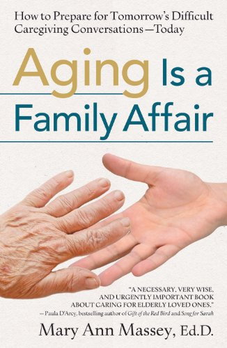 Aging Is a Family Affair: How to Prepare for Tomorrow's Difficult Caregiving Decisions - Today 9780824526238