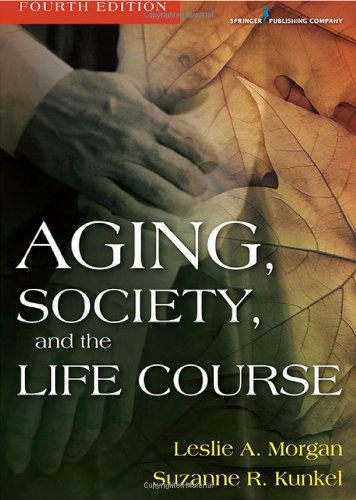 Aging, Society, and the Life Course, Fourth Edition 9780826119377