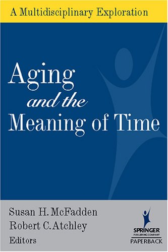 Aging and the Meaning of Time: A Multidisciplinary Exploration 9780826102652