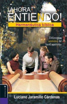 Ahora Entiendo! Hermeneutica Biblica: Diferentes Sentidos de las Escrituras 9780829748031