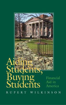 Aiding Students, Buying Students: Financial Aid in America 9780826515025