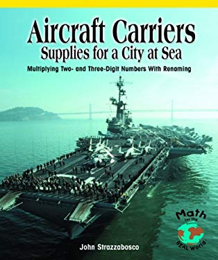 Aircraft Carriers: Supplies for a City at Sea: Multiplying Multidigit Numbers with Regrouping 9780823989195