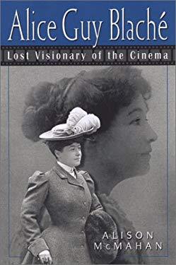 Alice Guy Blache: Lost Visionary of the Cinema 9780826451583