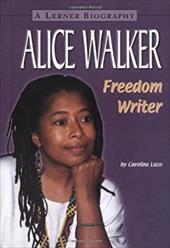 Alice Walker: Freedom Writer - Lazo, Caroline Evensen