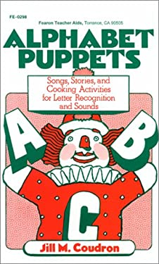 Alphabet Puppets: Songs, Stories, and Cooking Activities for Letter Recognition and Sounds 9780822402985