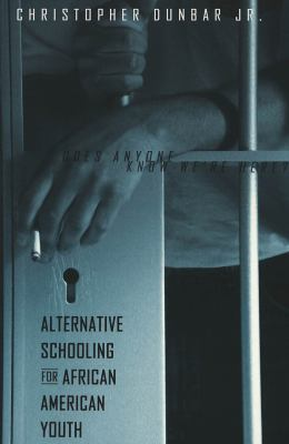 Alternative Schooling for African American Youth: Does Anyone Know We're Here? 9780820452708