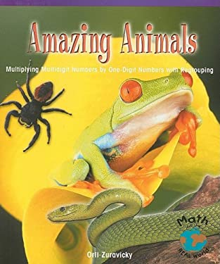 Amazing Animals: Multiplying Multidigit Numbers by One-Digit Numbers with Regrouping 9780823988617