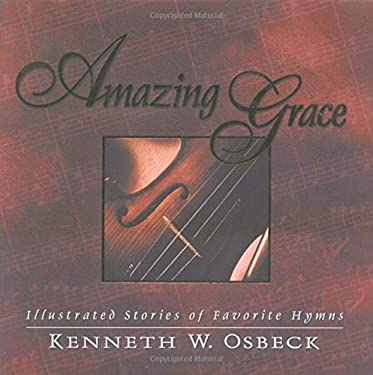 Amazing Grace: Illustrated Stories of Favorite Hymns 9780825434334