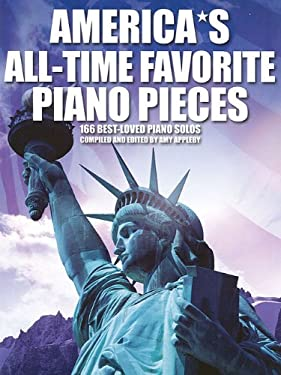America's All-Time Favorite Piano Pieces: 166 Best-Loved Piano Solos 9780825636660