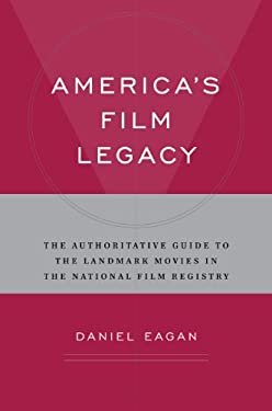 America's Film Legacy: The Authoritative Guide to the Landmark Movies in the National Film Registry 9780826429773