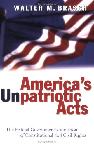 America's Unpatriotic Acts: The Federal Government's Violation of Constitutional and Civil Rights Second Printing 9780820476087