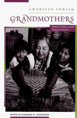American Indian Grandmothers: Traditions and Transitions 9780826320773
