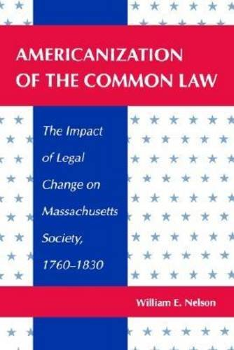 Americanization of the Common Law: The Impact of Legal Change on Massachusetts Society, 17601830 9780820315874