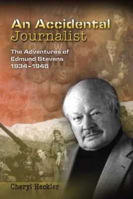 An Accidental Journalist: The Adventures of Edmund Stevens, 1934-1945 9780826217707