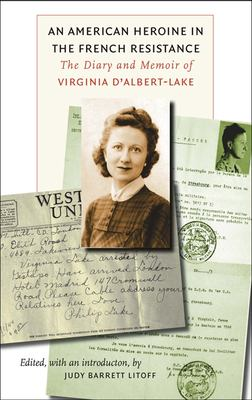 An American Heroine in the French Resistance: The Diary and Memoir of Virginia d'Albert-Lake 9780823225828
