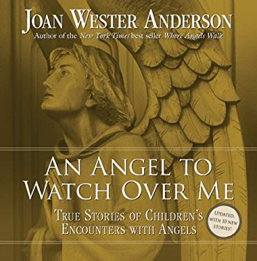 An Angel to Watch Over Me: True Stories of Children's Encounters with Angels 9780829436549