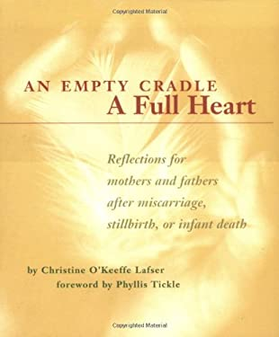 An Empty Cradle, a Full Heart: Reflections for Mothers and Fathers After Miscarriage, Stillbirth, or Infant Death 9780829411737