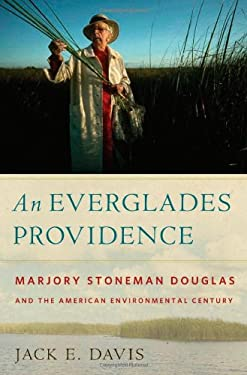 An Everglades Providence: Marjory Stoneman Douglas and the American Environmental Century 9780820330716