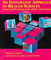 An Integrated Approach to Health Sciences: Anatomy & Physiology, Math, Physics, & Chemistry 3607089