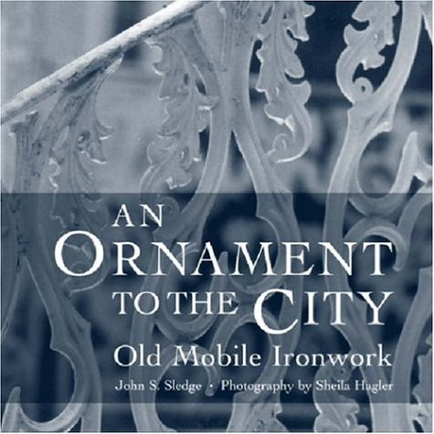 An Ornament to the City: Old Mobile Ironwork 9780820327006