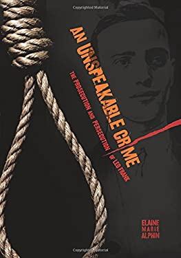 An Unspeakable Crime: The Prosecution and Persecution of Leo Frank 9780822589440