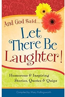 And God Said...Let There Be Laughter!: Humorous & Inspiring Stories, Quotes & Quips 9780824947361