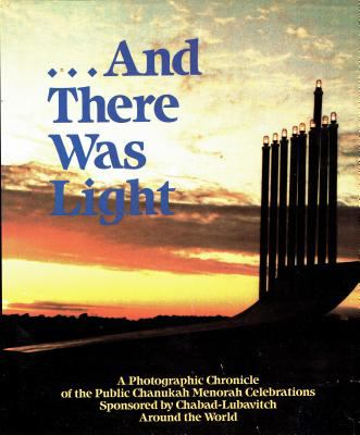 And There Was Light: A Photographic Chronicle of the Public Chanukah Menorah Celebrations Sponsored by Chabad-Lubavitch Around the World 9780826603791