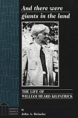 And There Were Giants in the Land: The Life of William Heard Kilpatrick 9780820437736