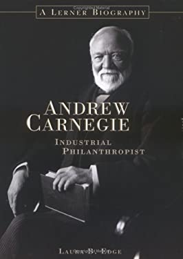 Andrew Carnegie: Industrial Philanthropist 9780822549659