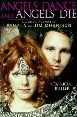 Angels Dance and Angels Die: The Tragic Romance of Pamela and Jim Morrison 9780825671531