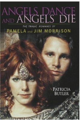 Angels Dance and Angels Die: The Tragic Romance of Pamela and Jim Morrison 9780825672705
