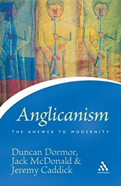 Anglicanism: The Answer to Modernity 9780826486165