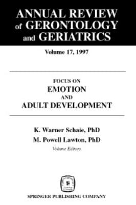 Annual Review of Gerontology and Geriatrics, Volume 17, 1997: Focus on Emotion and Adult Development 9780826164995