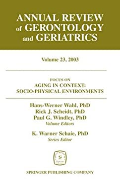 Annual Review of Gerontology and Geriatrics, Volume 23: Focus on Aging in Context: Socio-Physical Environments 9780826117342