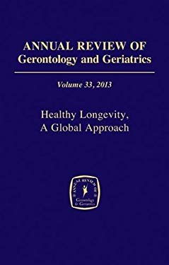 Annual Review of Gerontology and Geriatrics, Volume 33, 2013: Healthy Longevity 9780826109941