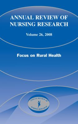 Annual Review of Nursing Research, Volume 26: Focus on Rural Health 9780826101266