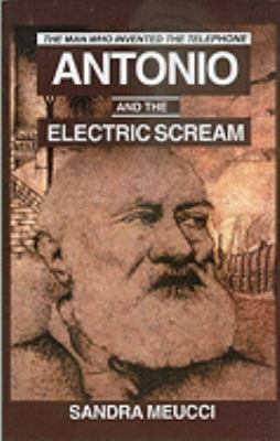 Antonio and the Electric Scream: The Man Who Invented the Telephone 9780828321976