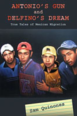 Antonio's Gun and Delfino's Dream: True Tales of Mexican Migration 9780826342546