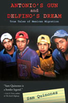 Antonio's Gun and Delfino's Dream: True Tales of Mexican Migration 9780826342553