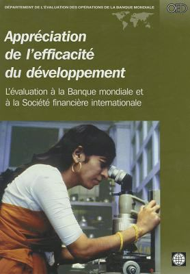 Appreciation de L'Efficacite Du Developpement: L'Evaluation a la Banque Mondiale Et a la Societe Financiere Internationale 9780821344545