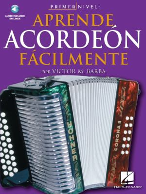 Primer Nivel: Aprende Acordeon Facilmente: (Spanish Edition of Step One - Teach Yourself Accordion) [With CD] 9780825627286