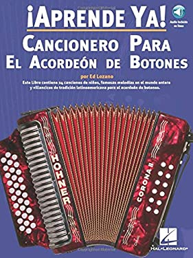 Aprende Ya! Cancionero Para El Acordeon de Botones [With CD (Audio)] 9780825628795